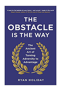 The obstacle is the way - Ryan Holiday